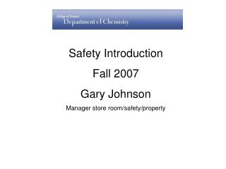 Safety Introduction  Fall 2007 Gary Johnson Manager store room/safety/property