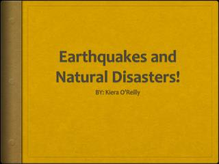 Earthquakes and Natural Disasters!