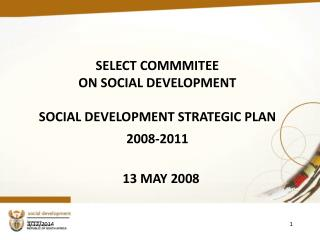 SELECT COMMMITEE  ON SOCIAL DEVELOPMENT  SOCIAL DEVELOPMENT STRATEGIC PLAN  2008-2011