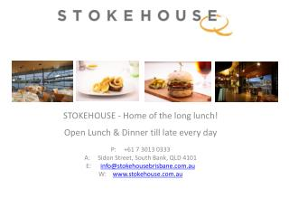 STOKEHOUSE  - Home of the long  lunch!  Open Lunch & Dinner till late every day