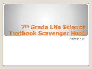 7 th  Grade Life Science Textbook Scavenger Hunt