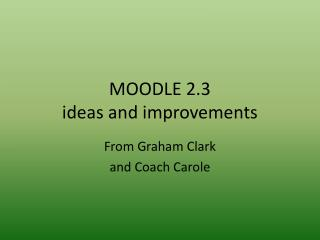 MOODLE 2.3  ideas and improvements