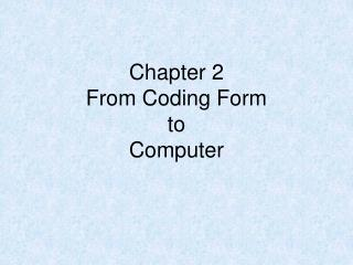Chapter 2 From Coding Form to Computer