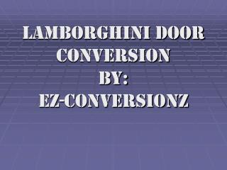 Lamborghini Door Conversion by: ez-conversionz