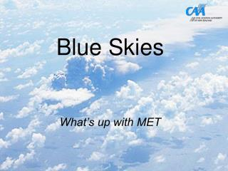 Blue Skies What's up with MET