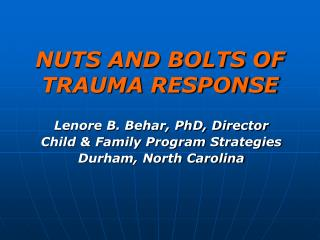 NUTS AND BOLTS OF TRAUMA RESPONSE