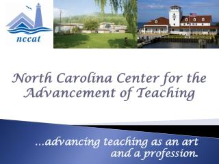 North Carolina Center for the  Advancement of Teaching