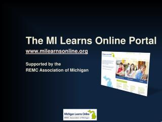 The MI Learns  Online Portal milearnsonline Supported by the  REMC Association of Michigan