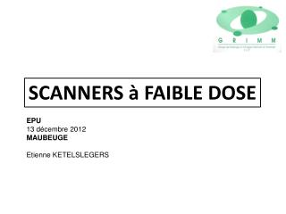 SCANNERS  à FAIBLE DOSE