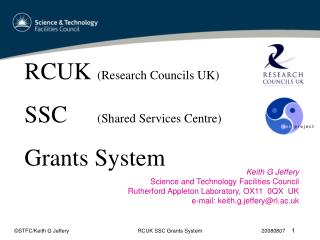 RCUK  (Research Councils UK) SSC      (Shared Services Centre) Grants System