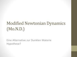 Modified Newtonian  Dynamics ( Mo.N.D .)