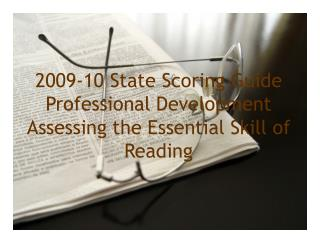 2009-10 State Scoring Guide  Professional Development Assessing the Essential Skill of Reading