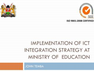 IMPLEMENTATION of  ict  integration STRATEGY AT MINISTRY OF  Education