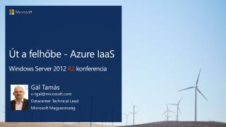 Út a felhőbe - Azure IaaS Windows Server 2012  R2  konferencia