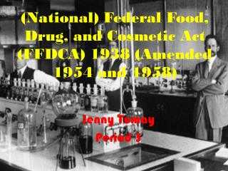 (National) Federal Food, Drug, and Cosmetic Act (FFDCA) 1938 (Amended 1954 and 1958)