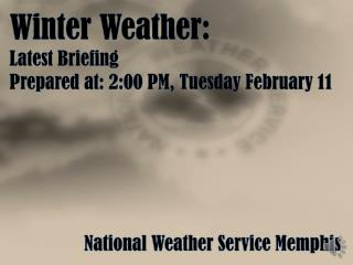 Winter Weather: Latest  Briefing Prepared at: 2:00 PM, Tuesday February 11