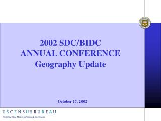 2002 SDC/BIDC  ANNUAL CONFERENCE Geography Update