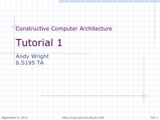 Constructive Computer  Architecture Tutorial 1 Andy Wright 6.S195 TA