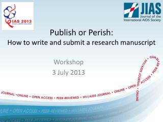 Publish  or  Perish : How to  write  and  submit  a  research manuscript