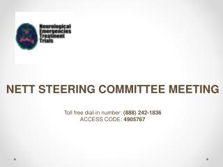 NETT STEERING  COMMITTEE  MEETING Toll  free dial-in number:  (888) 242-1836 ACCESS CODE:  4905767