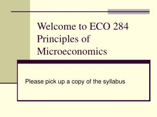 Welcome to ECO 284 Principles of Microeconomics