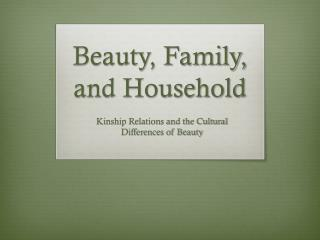 Beauty, Family, and Household