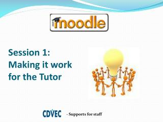 Session 1: Making it work for the Tutor
