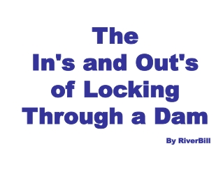 The In's and Out's of Locking Through a Dam By RiverBill