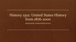 History 1302: United States History from 1876-2000