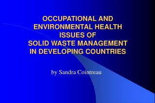 OCCUPATIONAL AND ENVIRONMENTAL HEALTH  ISSUES OF  SOLID WASTE MANAGEMENT  IN DEVELOPING COUNTRIES
