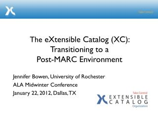 The eXtensible  Catalog (XC):   Transitioning to a  Post-MARC Environment