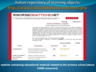 Italian repository  of learning  objects:  http ://risorsedidattiche/index.php