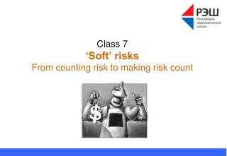 Class 7 'Soft' risks  From counting risk to making risk count