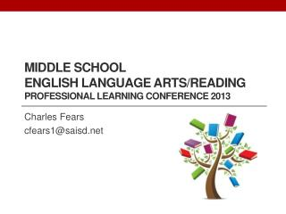 Middle School  English Language Arts/Reading Professional Learning Conference 2013