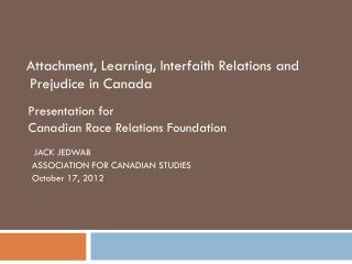 Attachment, Learning, Interfaith Relations and     Prejudice in Canada Presentation for