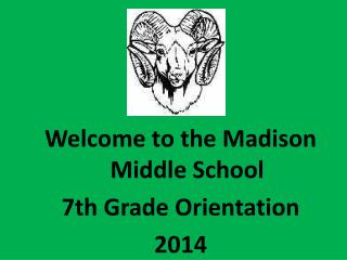 Welcome to the Madison  Middle School  7th  Grade Orientation 2014