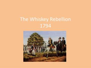 The Whiskey Rebellion 1794