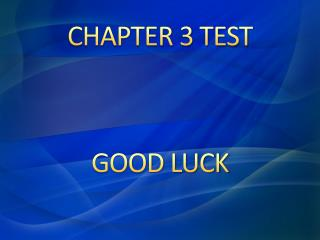 CHAPTER 3 TEST  GOOD LUCK
