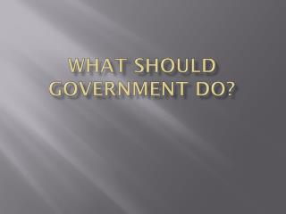 What should government do?