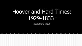 Hoover and Hard Times: 1929-1833