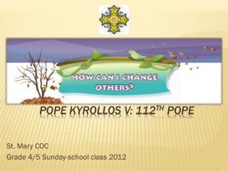 Pope  Kyrollos  V: 112 th  Pope