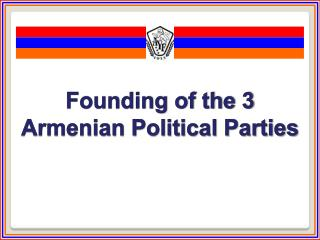 Founding of the 3 Armenian Political Parties