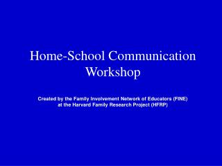 Home-School Communication Workshop  Created by the Family Involvement Network of Educators FINE at the Harvard Family Re