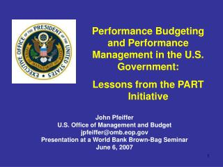 Performance Budgeting and Performance Management in the U.S. Government:  Lessons from the PART Initiative