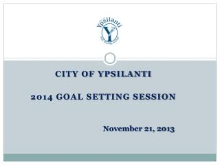 City of  Ypsilanti 2014  GOAL SETTING Session