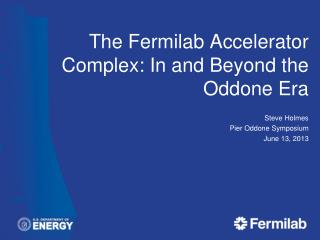 The Fermilab Accelerator Complex: In and Beyond the  Oddone  Era