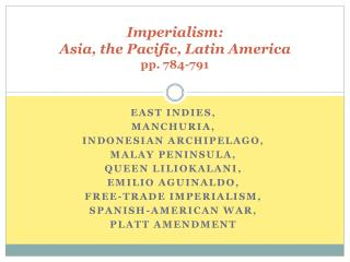 Imperialism:  Asia, the Pacific, Latin America  pp. 784-791