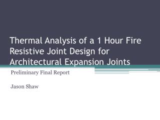 Thermal Analysis of a 1 Hour Fire Resistive Joint Design for Architectural Expansion Joints