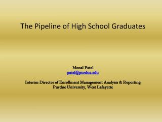 The Pipeline of High School Graduates Monal Patel patel@purdue