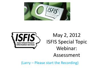 May 2, 2012 ISFIS Special Topic Webinar: Assessment